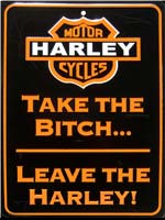 Plaque publicitaire HARLEY TAKE THE BITCH LEAVE THE HARLEY plaque pub moto harley davidson plaque métal relief harley moto harley deco harley usa
